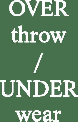 Overthrow / Underwear